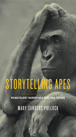 "Fictional Constructions of ""the Field"" in Mary Sanders Pollock's Storytelling Apes: Primatology Narratives Past and Future (2015), by Joe Mansfield"